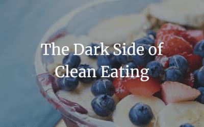 The Dark Side of Clean Eating