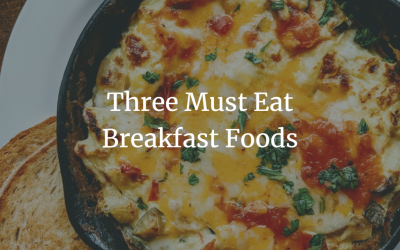 Three Must-Eat Breakfast Foods