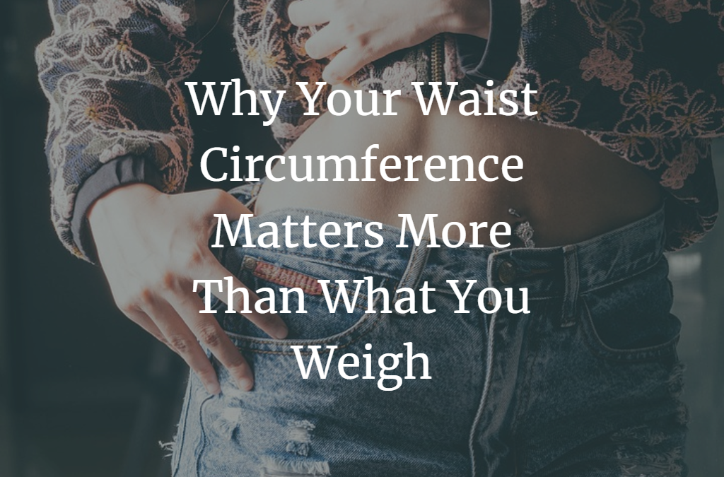 Why Your Waist Circumference Matters More Than What You Weigh