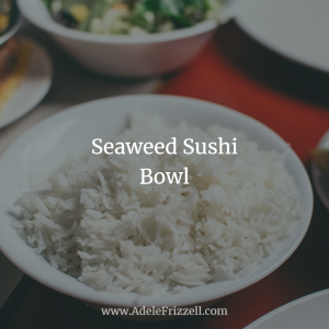 Recipe Photo: Seaweed Sushi Bowl